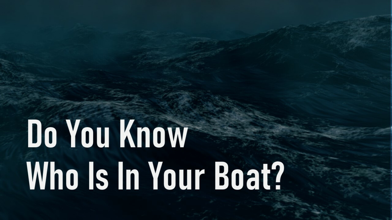 Do You Know Who Is In Your Boat?